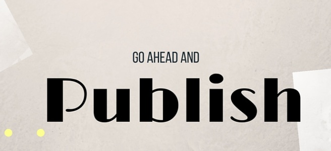 Go Ahead and Publish