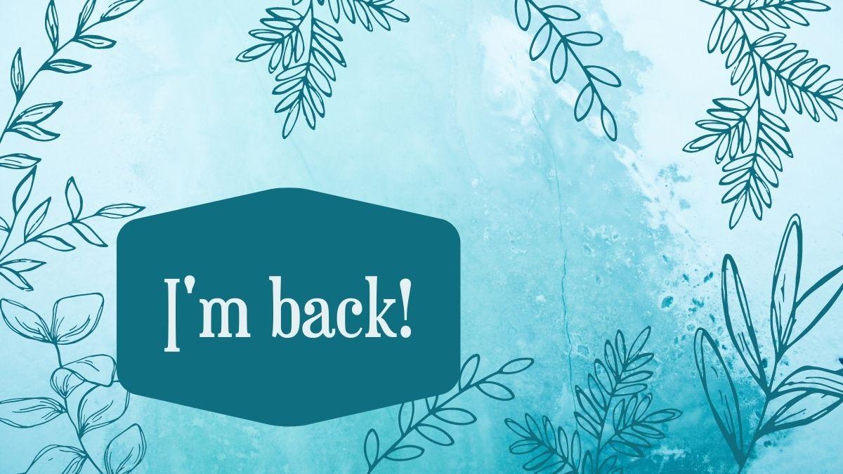 I'm Back Header Image for Blog